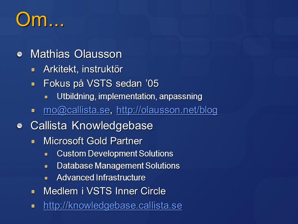Om... Mathias Olausson Arkitekt, instruktör Fokus på VSTS sedan '05 Utbildning, implementation, anpassning mo@callista.semo@callista.se, http://olauss