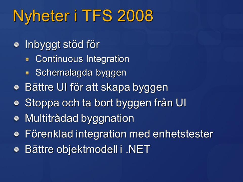 Nyheter i TFS 2008 Inbyggt stöd för Continuous Integration Schemalagda byggen Bättre UI för att skapa byggen Stoppa och ta bort byggen från UI Multitr