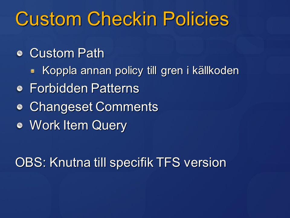 Custom Checkin Policies Custom Path Koppla annan policy till gren i källkoden Forbidden Patterns Changeset Comments Work Item Query OBS: Knutna till s