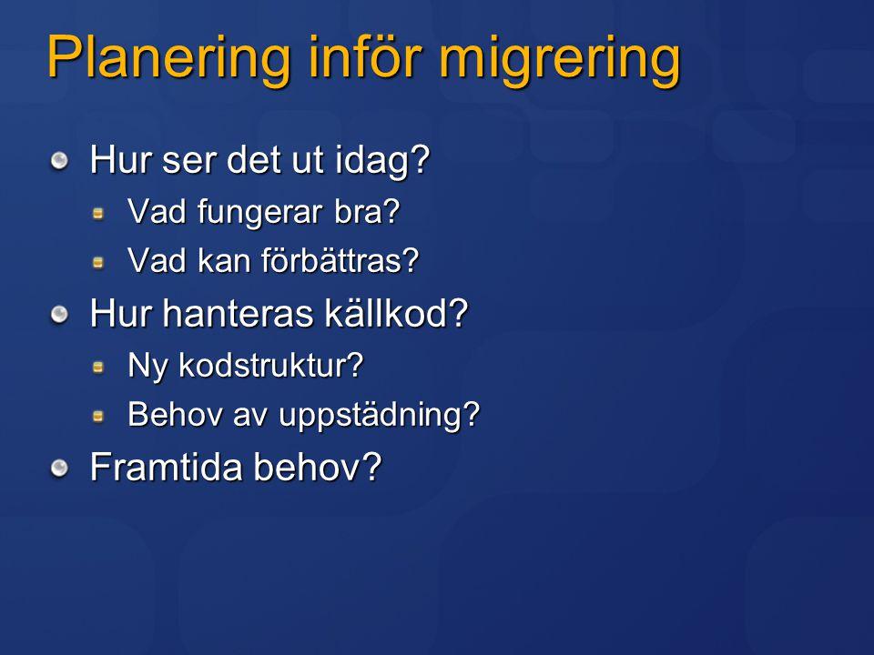 Planering inför migrering Hur ser det ut idag? Vad fungerar bra? Vad kan förbättras? Hur hanteras källkod? Ny kodstruktur? Behov av uppstädning? Framt