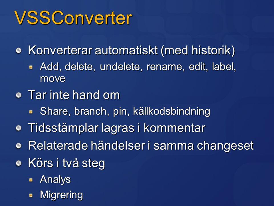VSSConverter Konverterar automatiskt (med historik) Add, delete, undelete, rename, edit, label, move Tar inte hand om Share, branch, pin, källkodsbind