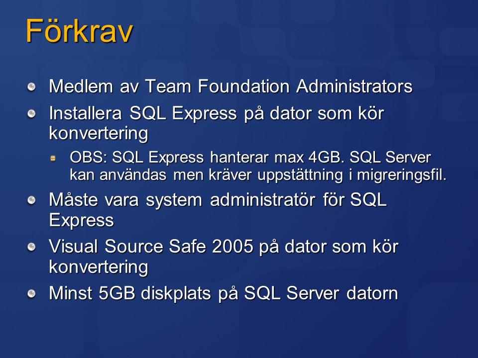 Förkrav Medlem av Team Foundation Administrators Installera SQL Express på dator som kör konvertering OBS: SQL Express hanterar max 4GB. SQL Server ka