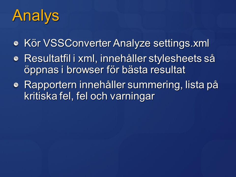 Analys Kör VSSConverter Analyze settings.xml Resultatfil i xml, innehåller stylesheets så öppnas i browser för bästa resultat Rapportern innehåller su