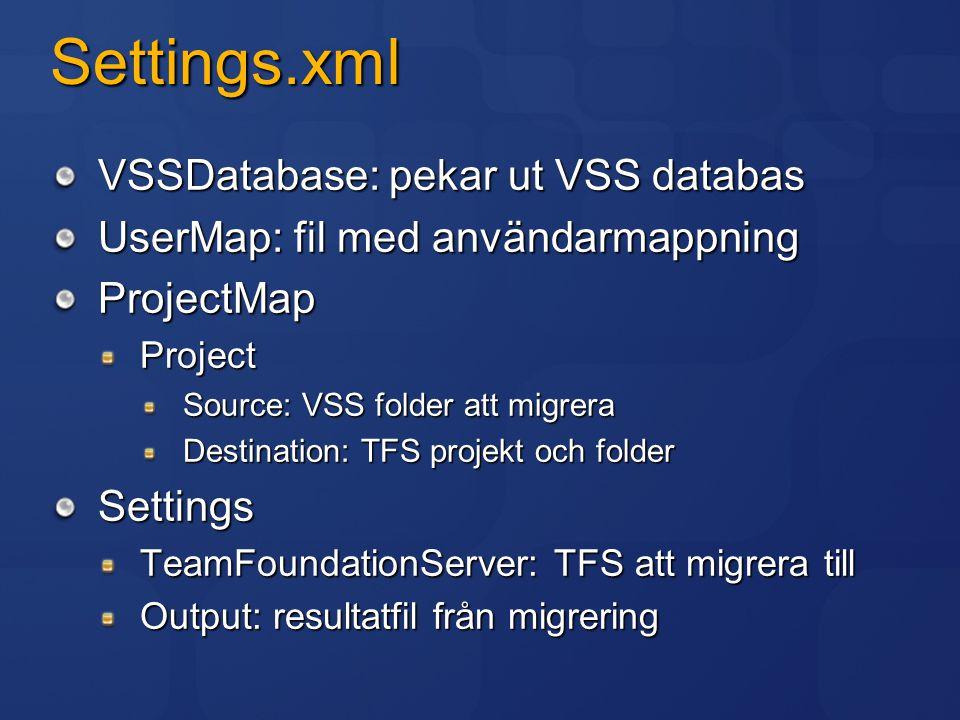 Settings.xml VSSDatabase: pekar ut VSS databas UserMap: fil med användarmappning ProjectMapProject Source: VSS folder att migrera Destination: TFS pro