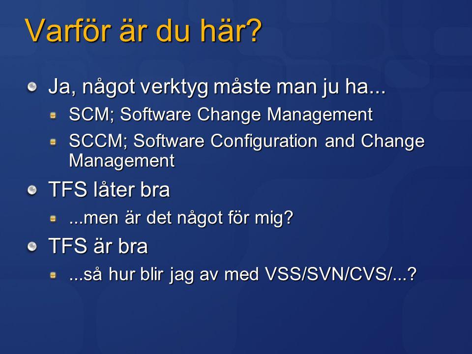 Varför är du här? Ja, något verktyg måste man ju ha... SCM; Software Change Management SCCM; Software Configuration and Change Management TFS låter br