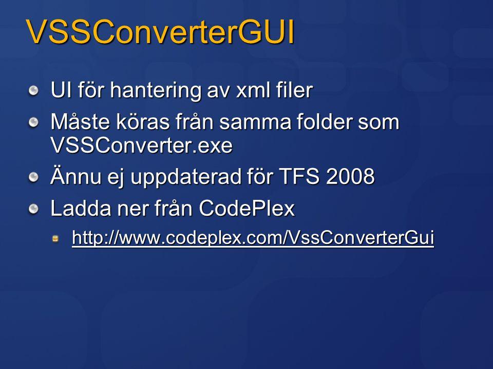 VSSConverterGUI UI för hantering av xml filer Måste köras från samma folder som VSSConverter.exe Ännu ej uppdaterad för TFS 2008 Ladda ner från CodePl