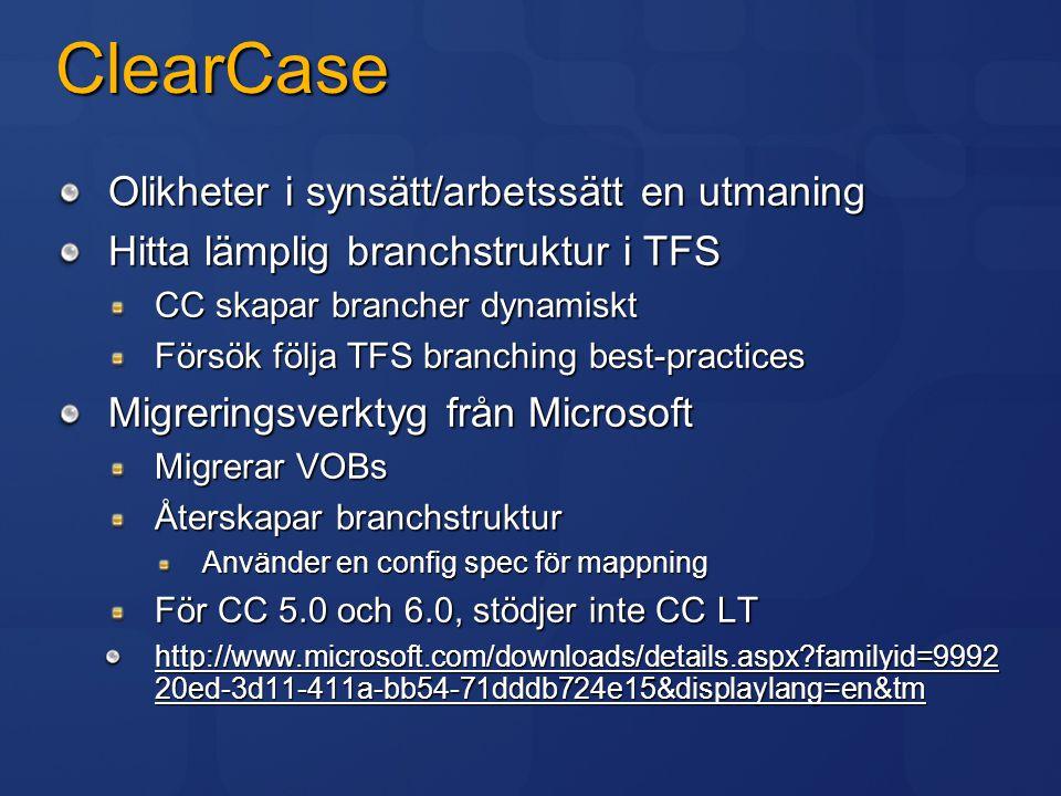 ClearCase Olikheter i synsätt/arbetssätt en utmaning Hitta lämplig branchstruktur i TFS CC skapar brancher dynamiskt Försök följa TFS branching best-p