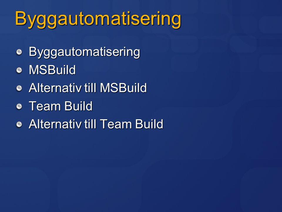 Byggautomatisering ByggautomatiseringMSBuild Alternativ till MSBuild Team Build Alternativ till Team Build