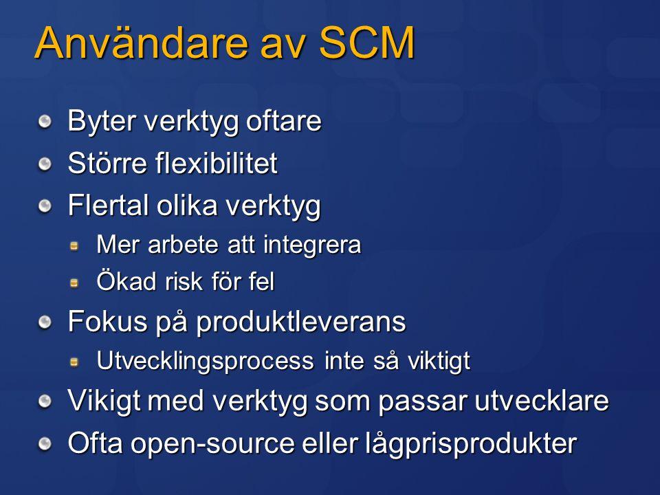 Användare av SCM Byter verktyg oftare Större flexibilitet Flertal olika verktyg Mer arbete att integrera Ökad risk för fel Fokus på produktleverans Ut