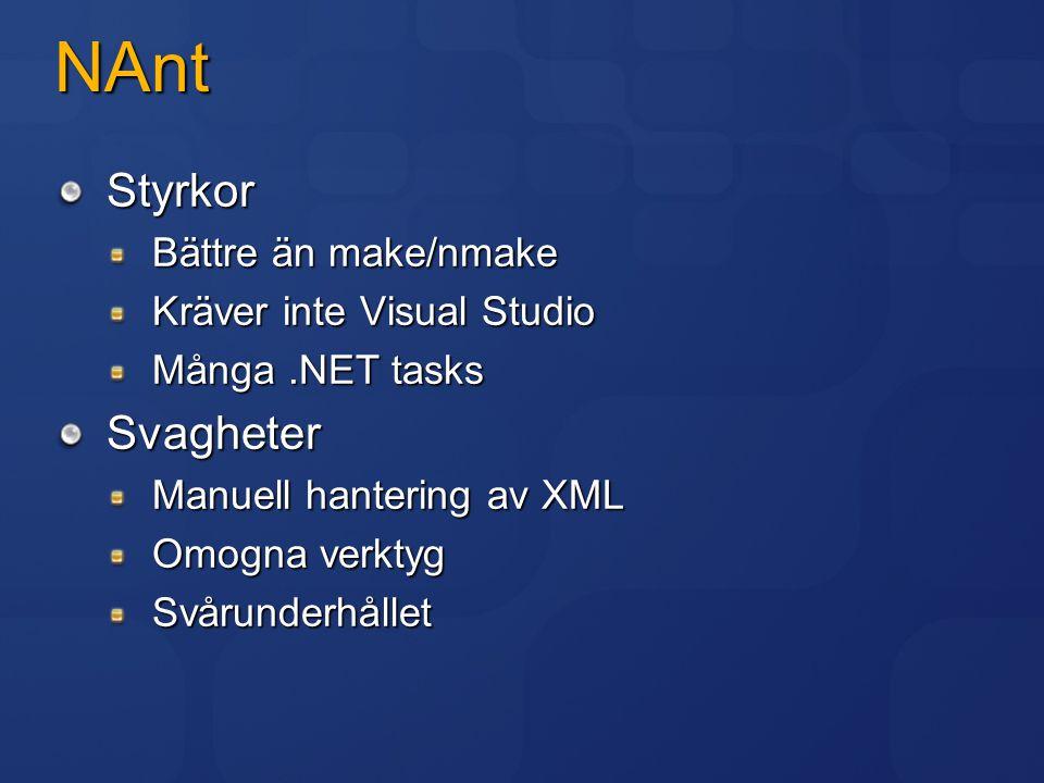 NAnt Styrkor Bättre än make/nmake Kräver inte Visual Studio Många.NET tasks Svagheter Manuell hantering av XML Omogna verktyg Svårunderhållet