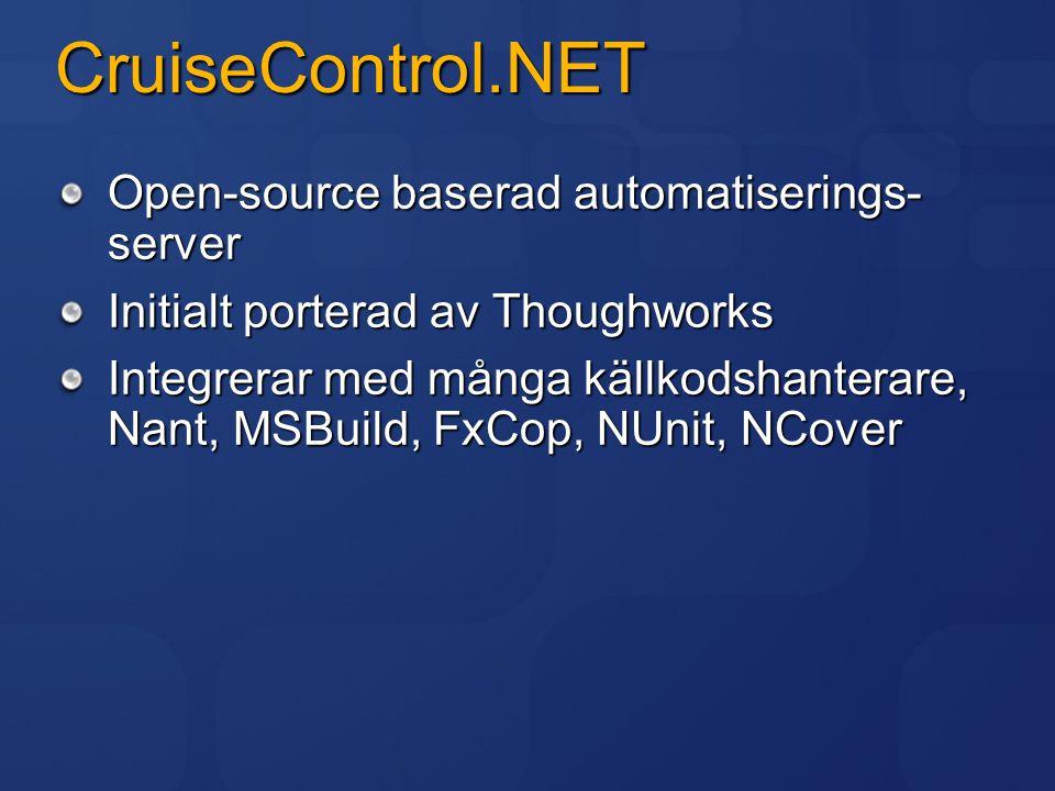 CruiseControl.NET Open-source baserad automatiserings- server Initialt porterad av Thoughworks Integrerar med många källkodshanterare, Nant, MSBuild,