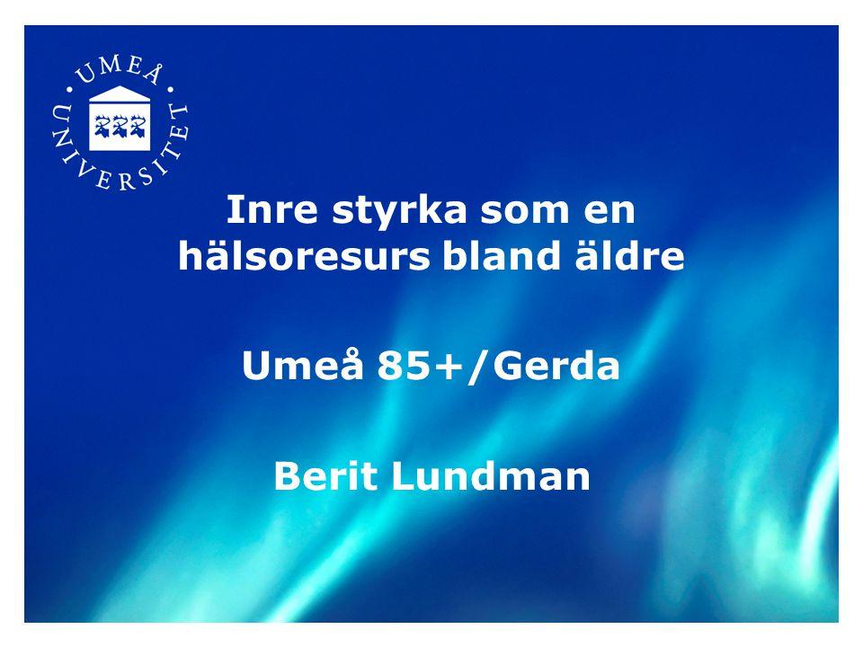 Inre styrka som en hälsoresurs bland äldre Umeå 85+/Gerda Berit Lundman