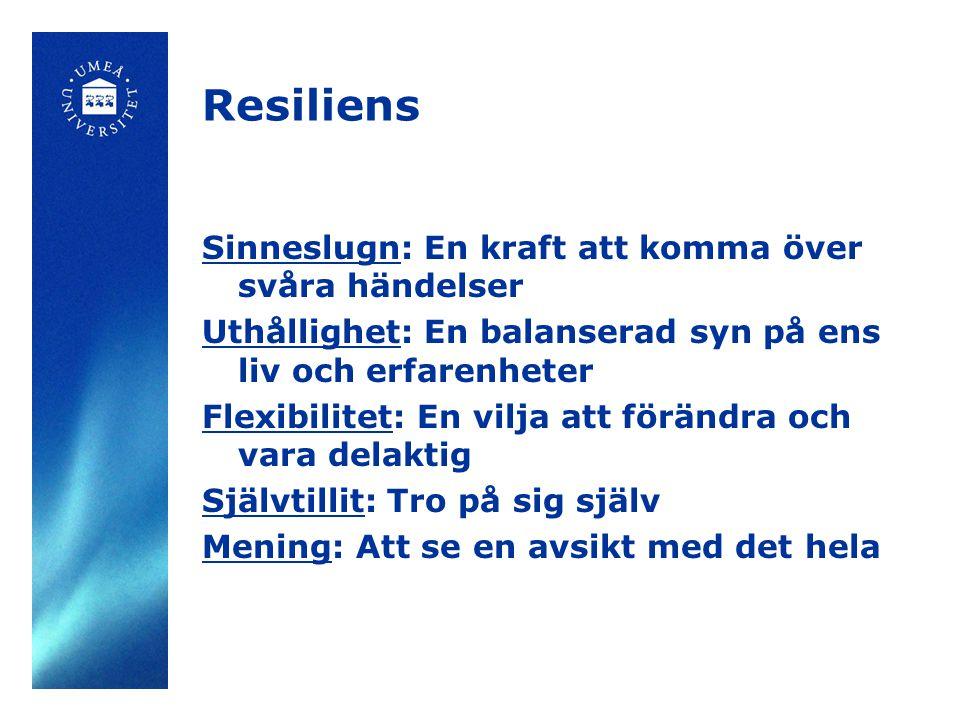 Resiliens Sinneslugn: En kraft att komma över svåra händelser Uthållighet: En balanserad syn på ens liv och erfarenheter Flexibilitet: En vilja att fö
