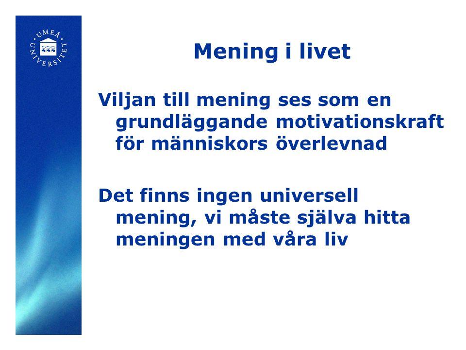 Mening i livet Viljan till mening ses som en grundläggande motivationskraft för människors överlevnad Det finns ingen universell mening, vi måste själ