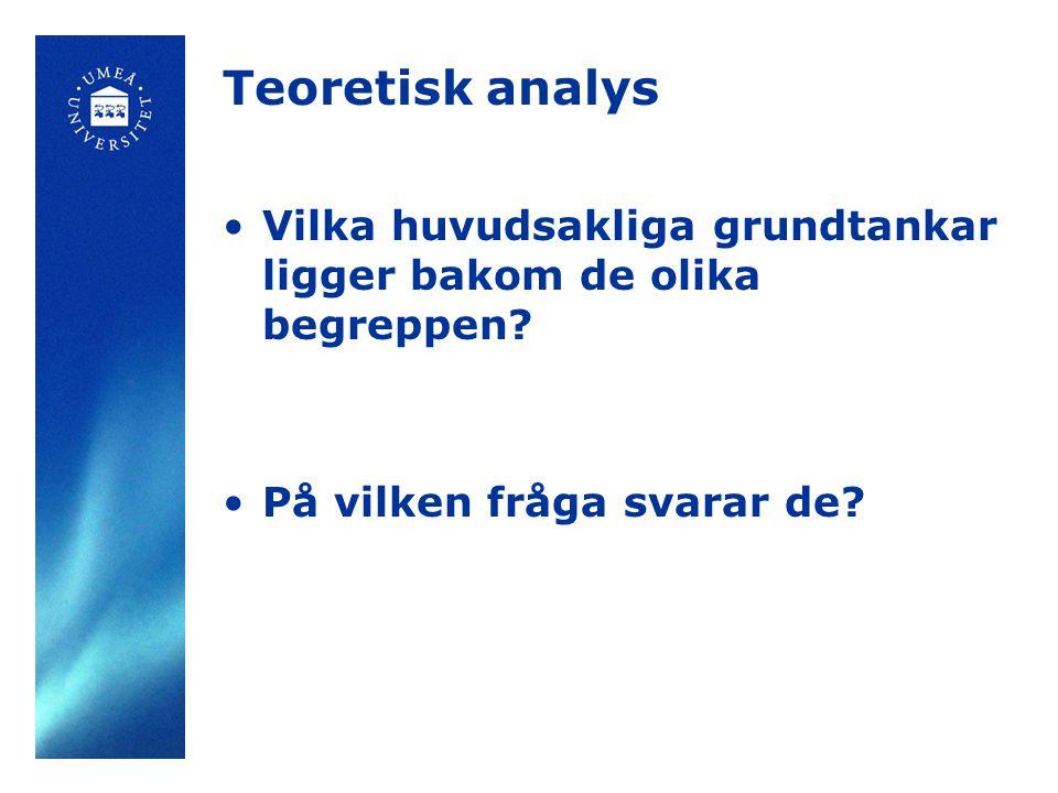 Teoretisk analys Vilka huvudsakliga grundtankar ligger bakom de olika begreppen? På vilken fråga svarar de?