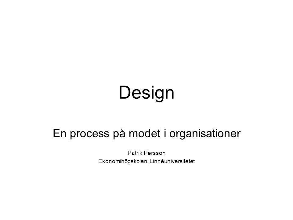 Design En process på modet i organisationer Patrik Persson Ekonomihögskolan, Linnéuniversitetet