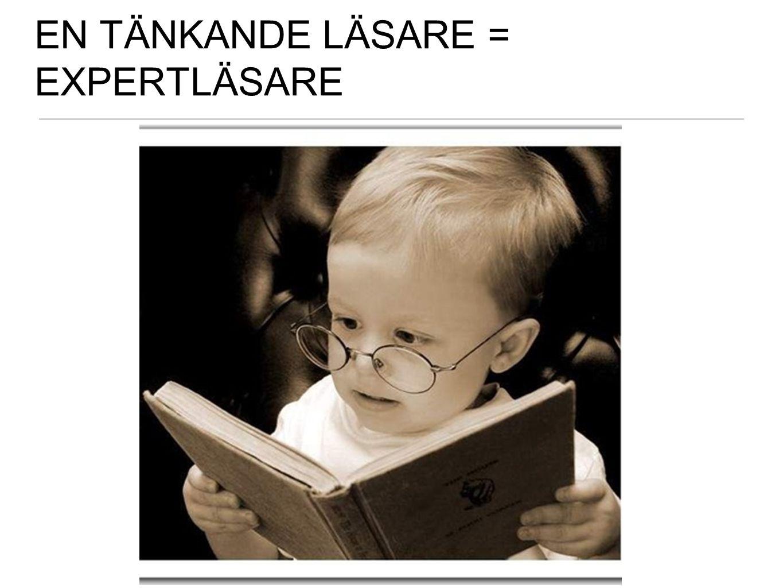 EN TÄNKANDE LÄSARE = EXPERTLÄSARE