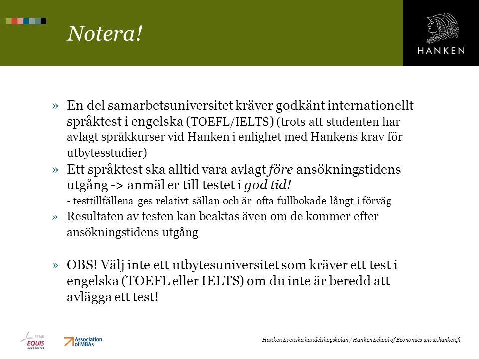 Notera! »En del samarbetsuniversitet kräver godkänt internationellt språktest i engelska ( TOEFL/IELTS ) (trots att studenten har avlagt språkkurser v