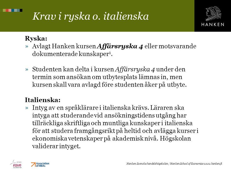 Krav i ryska o. italienska Ryska: »Avlagt Hanken kursen Affärsryska 4 eller motsvarande dokumenterade kunskaper 1. »Studenten kan delta i kursen Affär