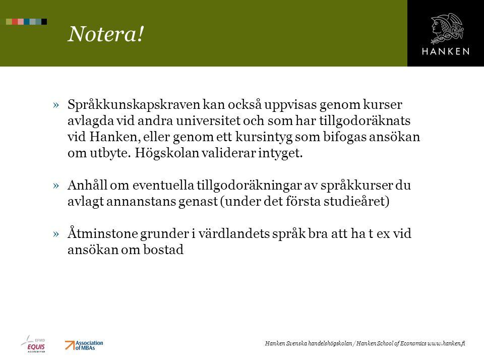 Notera! »Språkkunskapskraven kan också uppvisas genom kurser avlagda vid andra universitet och som har tillgodoräknats vid Hanken, eller genom ett kur
