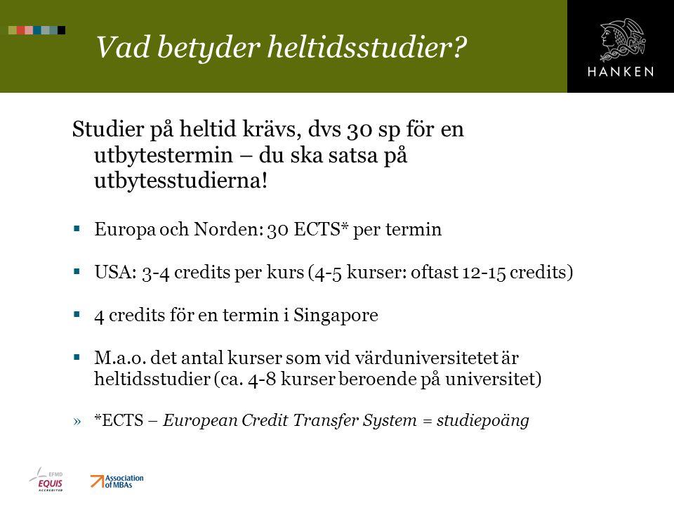 Vad betyder heltidsstudier? Studier på heltid krävs, dvs 30 sp för en utbytestermin – du ska satsa på utbytesstudierna!  Europa och Norden: 30 ECTS*