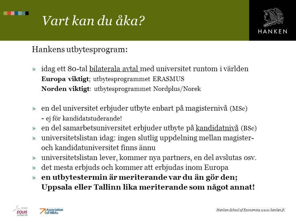 Vart kan du åka? Hankens utbytesprogram: »idag ett 80-tal bilaterala avtal med universitet runtom i världen Europa viktigt; utbytesprogrammet ERASMUS