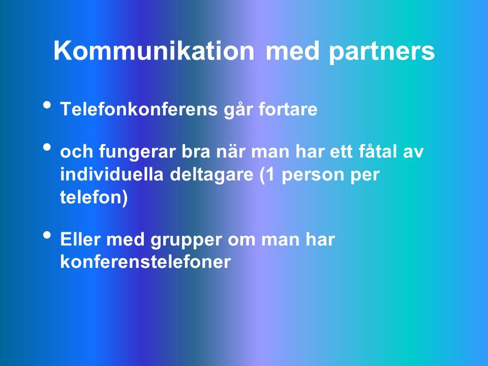 Kommunikation med partners Telefonkonferens går fortare och fungerar bra när man har ett fåtal av individuella deltagare (1 person per telefon) Eller med grupper om man har konferenstelefoner