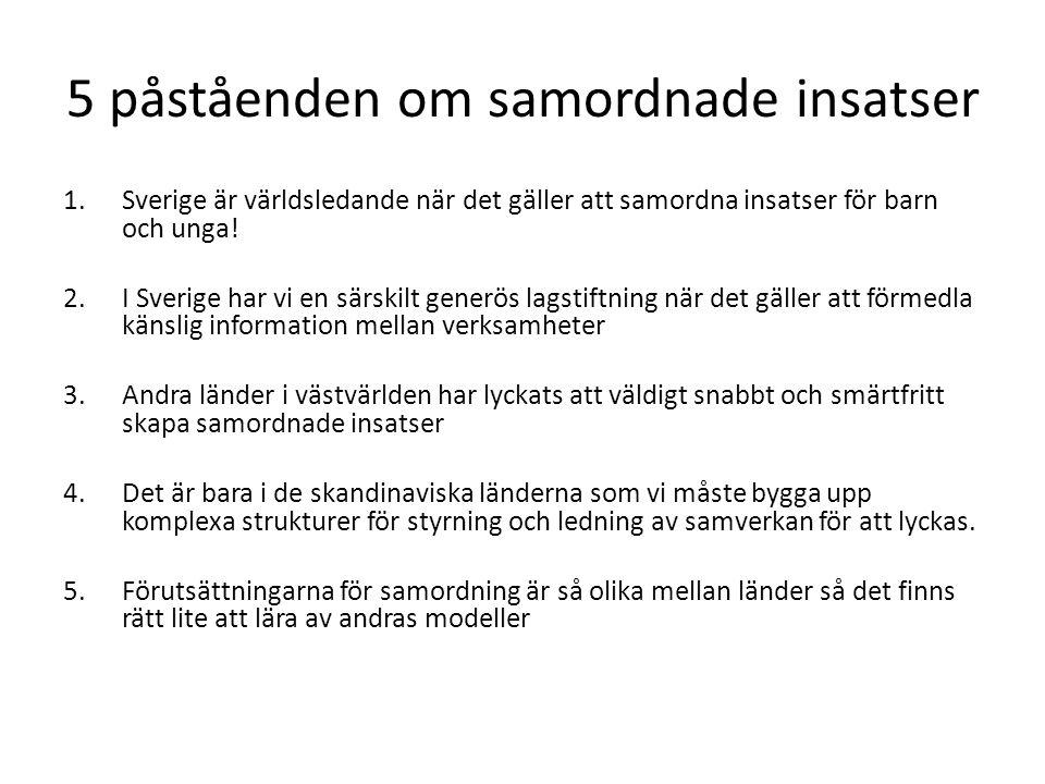 5 påståenden om samordnade insatser 1.Sverige är världsledande när det gäller att samordna insatser för barn och unga.