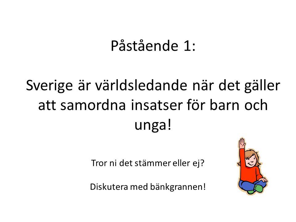 Påstående 1: Sverige är världsledande när det gäller att samordna insatser för barn och unga.