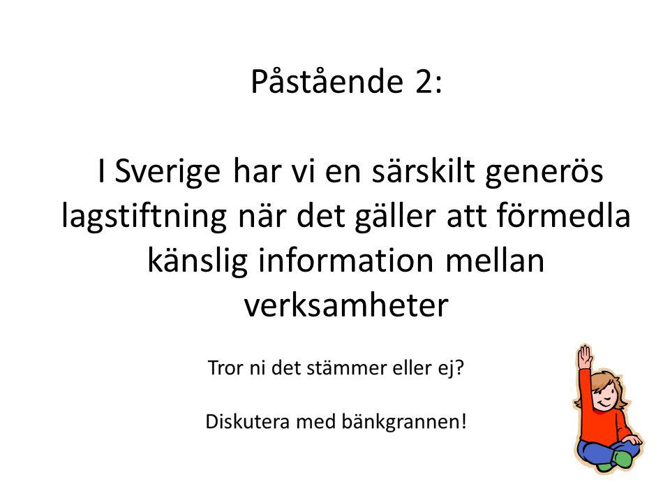 Lagstiftning kring informationsdelning Sverige Information bör delas mellan myndigheter om den som besitter informationen bedömer att den kan påverka ett barns eller ungdoms välmående.