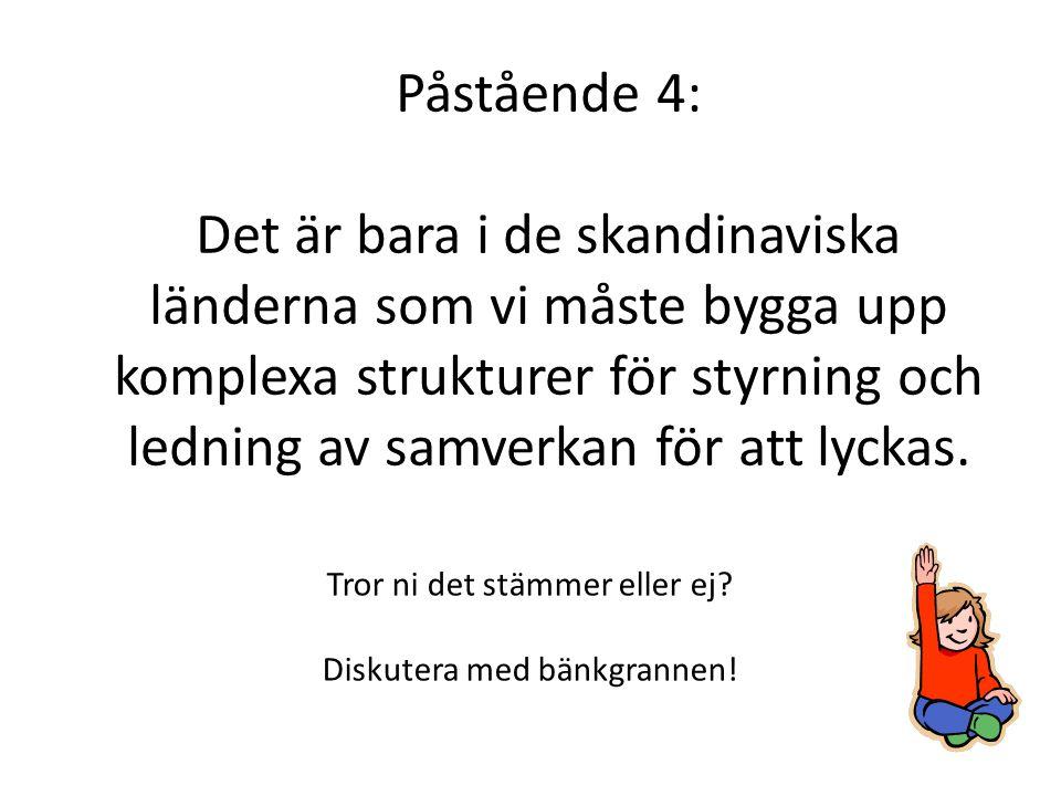 Påstående 4: Det är bara i de skandinaviska länderna som vi måste bygga upp komplexa strukturer för styrning och ledning av samverkan för att lyckas.