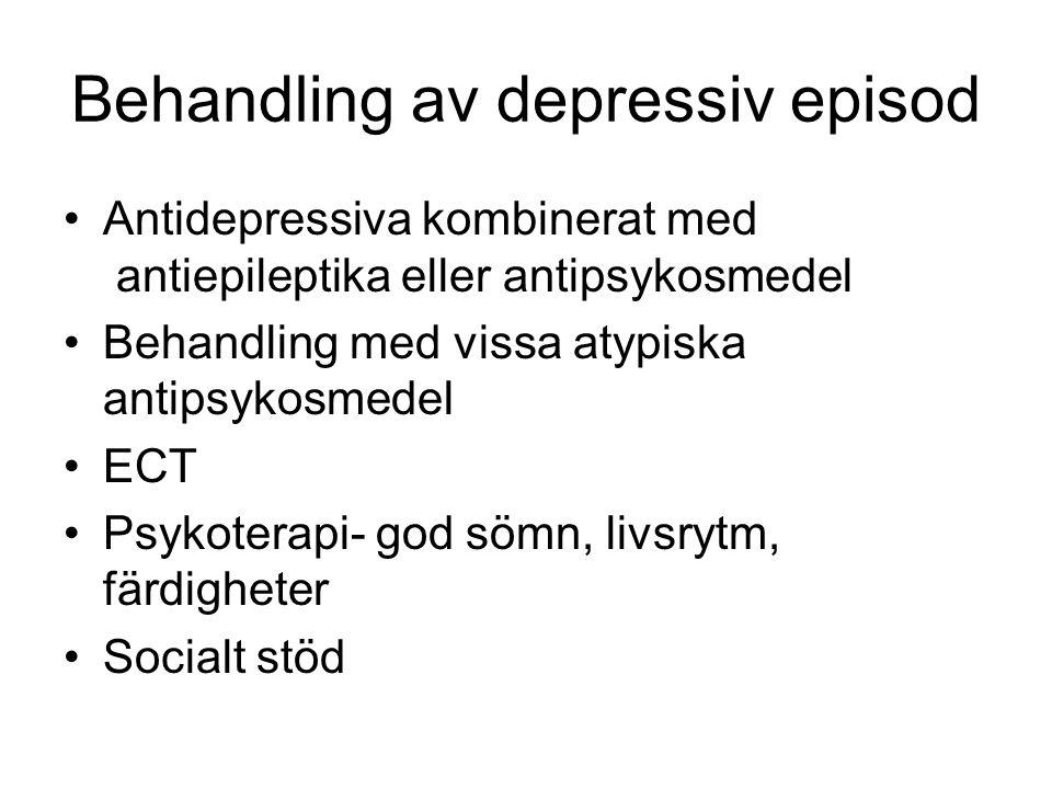 Behandling av depressiv episod Antidepressiva kombinerat med antiepileptika eller antipsykosmedel Behandling med vissa atypiska antipsykosmedel ECT Psykoterapi- god sömn, livsrytm, färdigheter Socialt stöd