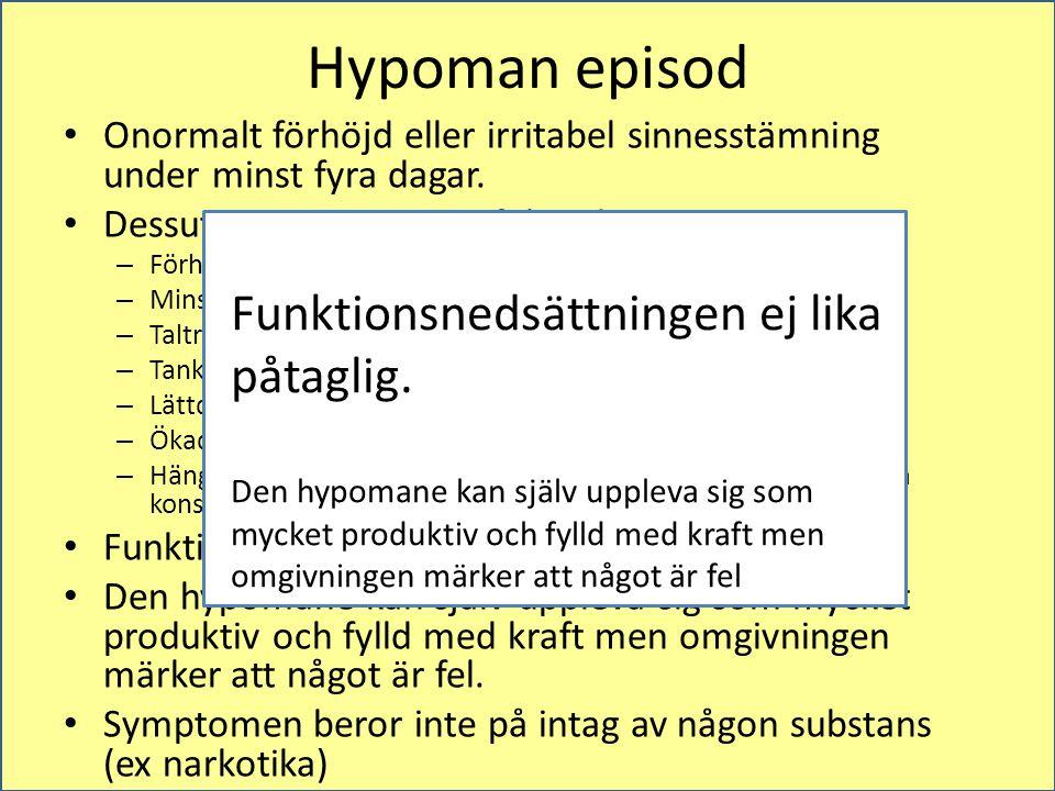 Hypoman episod Onormalt förhöjd eller irritabel sinnesstämning under minst fyra dagar.