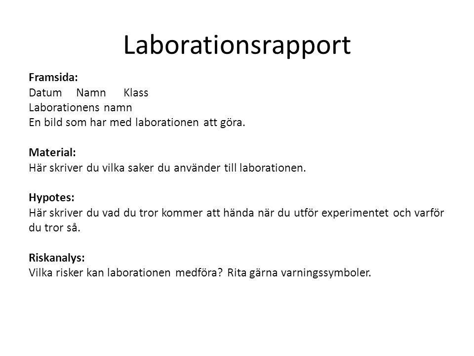 Laborationsrapport Framsida: Datum Namn Klass Laborationens namn En bild som har med laborationen att göra. Material: Här skriver du vilka saker du an