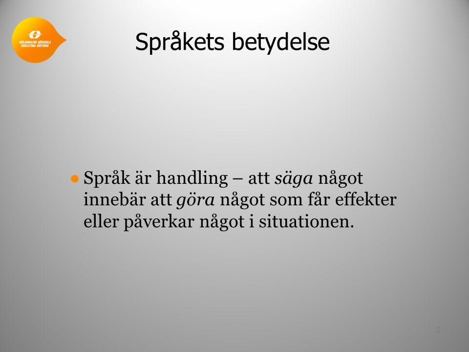 Språkets betydelse ●Språk är handling – att säga något innebär att göra något som får effekter eller påverkar något i situationen. 5