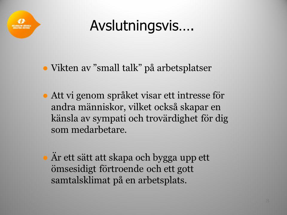 """Avslutningsvis…. ●Vikten av """"small talk"""" på arbetsplatser ●Att vi genom språket visar ett intresse för andra människor, vilket också skapar en känsla"""
