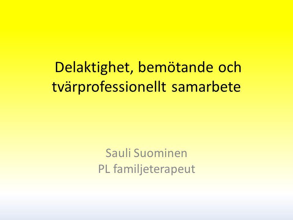 Delaktighet, bemötande och tvärprofessionellt samarbete Sauli Suominen PL familjeterapeut