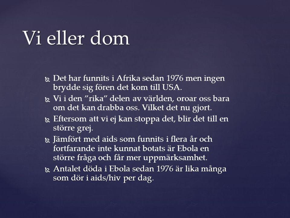  http://www.folkhalsomyndigheten.se/amneso mraden/beredskap/utbrott/ebola-vastafrika- 2014/ http://www.folkhalsomyndigheten.se/amneso mraden/beredskap/utbrott/ebola-vastafrika- 2014/ http://www.folkhalsomyndigheten.se/amneso mraden/beredskap/utbrott/ebola-vastafrika- 2014/  http://sv.wikipedia.org/wiki/Ebolavirus http://sv.wikipedia.org/wiki/Ebolavirus  http://sverigesradio.se/sida/artikel.aspx?progra mid=83&artikel=5992176 http://sverigesradio.se/sida/artikel.aspx?progra mid=83&artikel=5992176 http://sverigesradio.se/sida/artikel.aspx?progra mid=83&artikel=5992176Källor