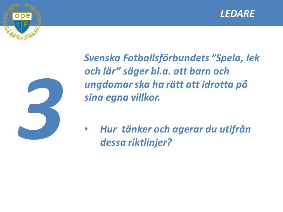 """LEDARE 3 Svenska Fotbollsförbundets """"Spela, lek och lär"""" säger bl.a. att barn och ungdomar ska ha rätt att idrotta på sina egna villkor. Hur tänker oc"""