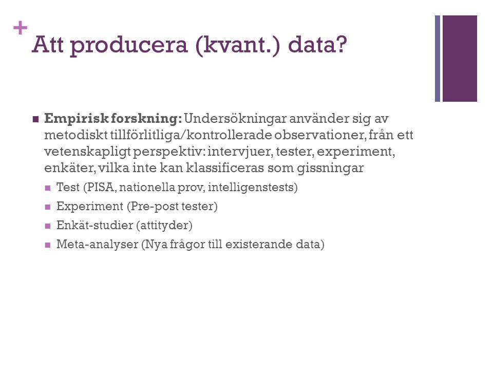 + Att producera (kvant.) data? Empirisk forskning: Undersökningar använder sig av metodiskt tillförlitliga/kontrollerade observationer, från ett veten