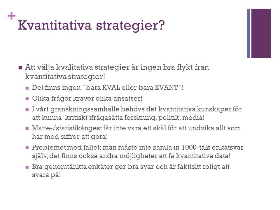 "+ Kvantitativa strategier? Att välja kvalitativa strategier är ingen bra flykt från kvantitativa strategier! Det finns ingen ""bara KVAL eller bara KVA"