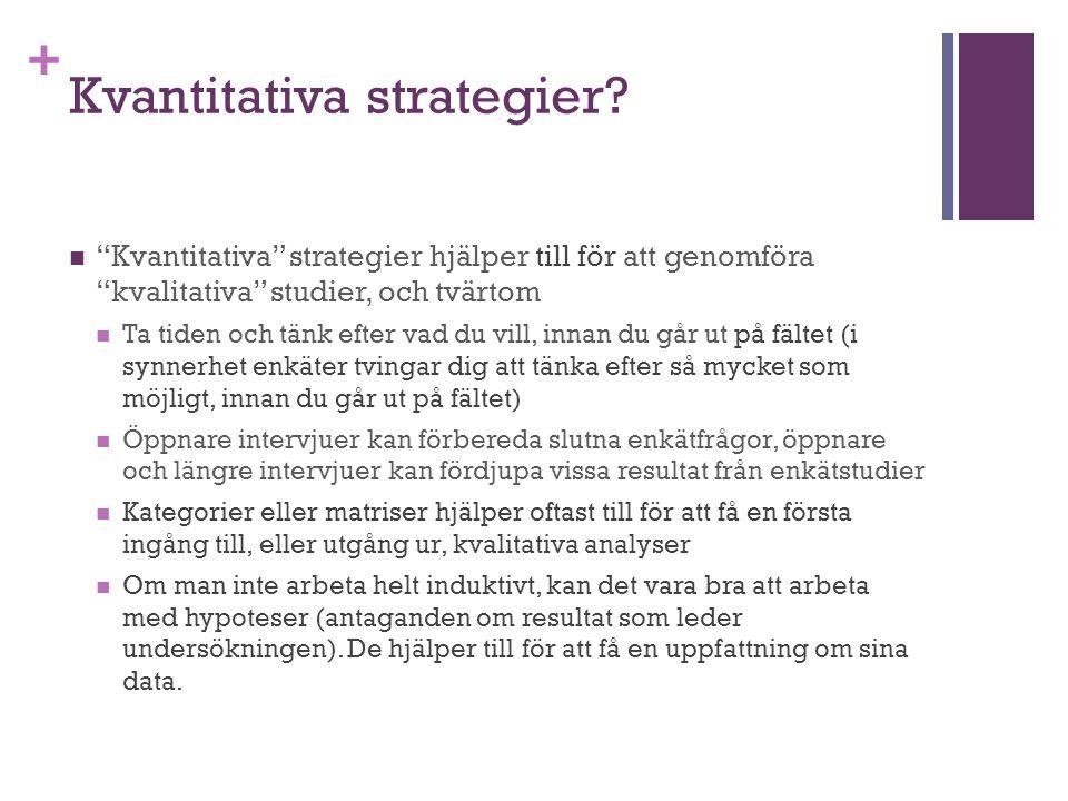 """+ Kvantitativa strategier? """"Kvantitativa"""" strategier hjälper till för att genomföra """"kvalitativa"""" studier, och tvärtom Ta tiden och tänk efter vad du"""