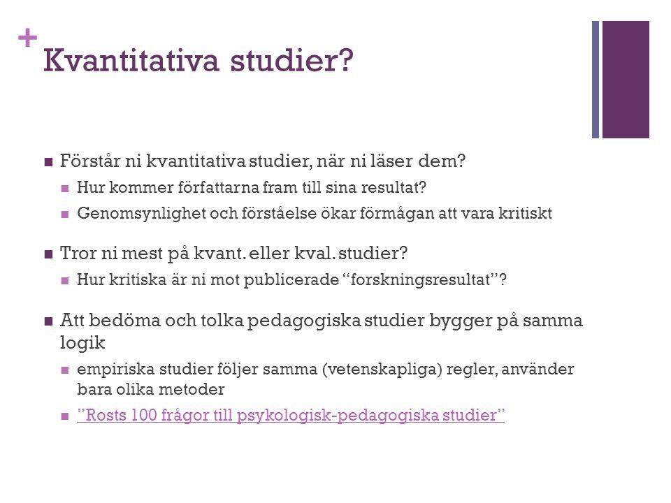 + Kvantitativa studier? Förstår ni kvantitativa studier, när ni läser dem? Hur kommer författarna fram till sina resultat? Genomsynlighet och förståel
