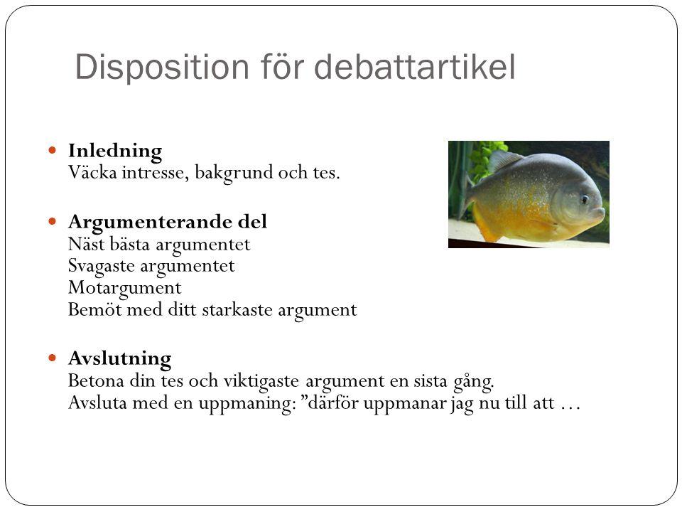 Disposition för debattartikel Inledning Väcka intresse, bakgrund och tes. Argumenterande del Näst bästa argumentet Svagaste argumentet Motargument Bem