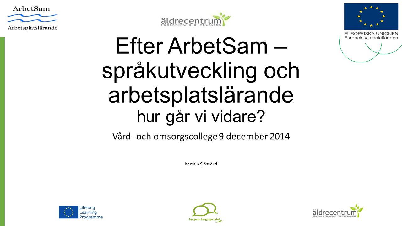 Några hållpunkter ArbetSam och SpråkSam Transfer and Development of ArbetSam Results Språkets roll i omsorgsarbetet Europarådets språkskala Samverkan mellan utbildning och arbetsliv