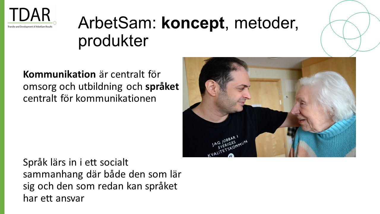 ArbetSam: Koncept, metoder, produkter 1.Samverkan – mellan arbetsgivare, omsorgsgivare och utbildningsanordnare 2.