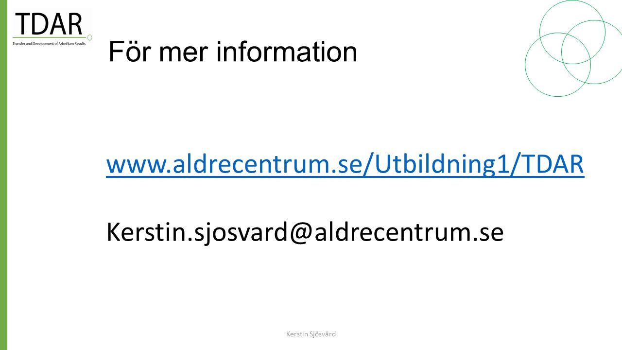 För mer information www.aldrecentrum.se/Utbildning1/TDAR Kerstin.sjosvard@aldrecentrum.se Kerstin Sjösvärd