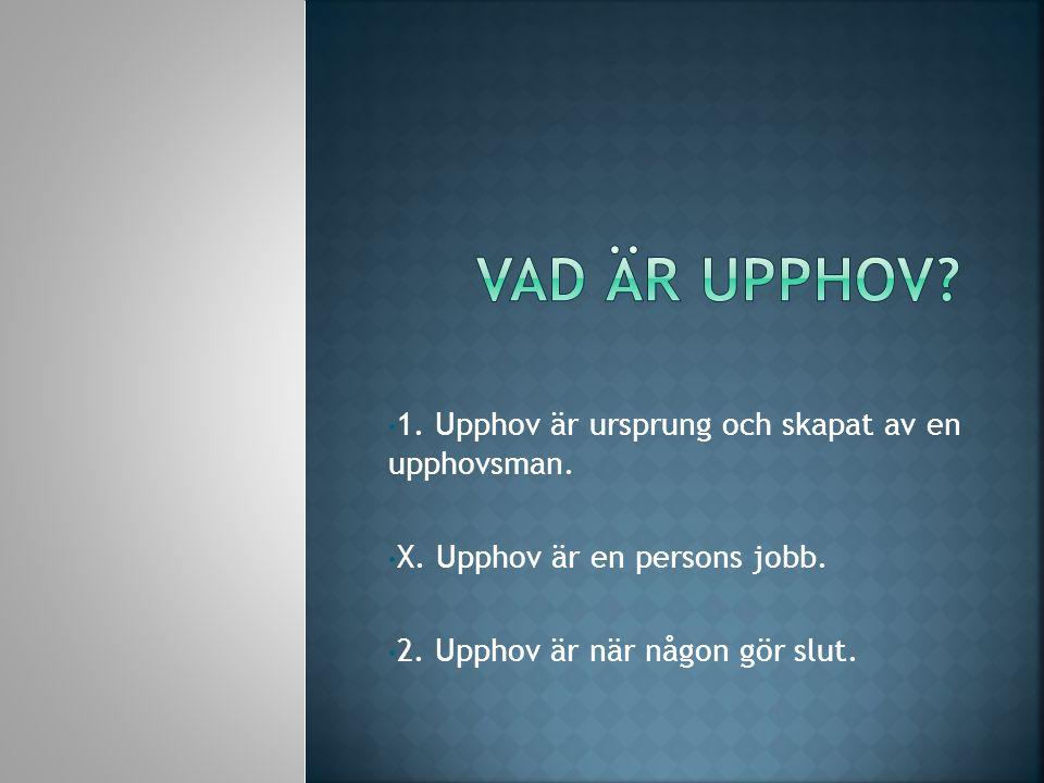 1. Upphov är ursprung och skapat av en upphovsman. X. Upphov är en persons jobb. 2. Upphov är när någon gör slut.
