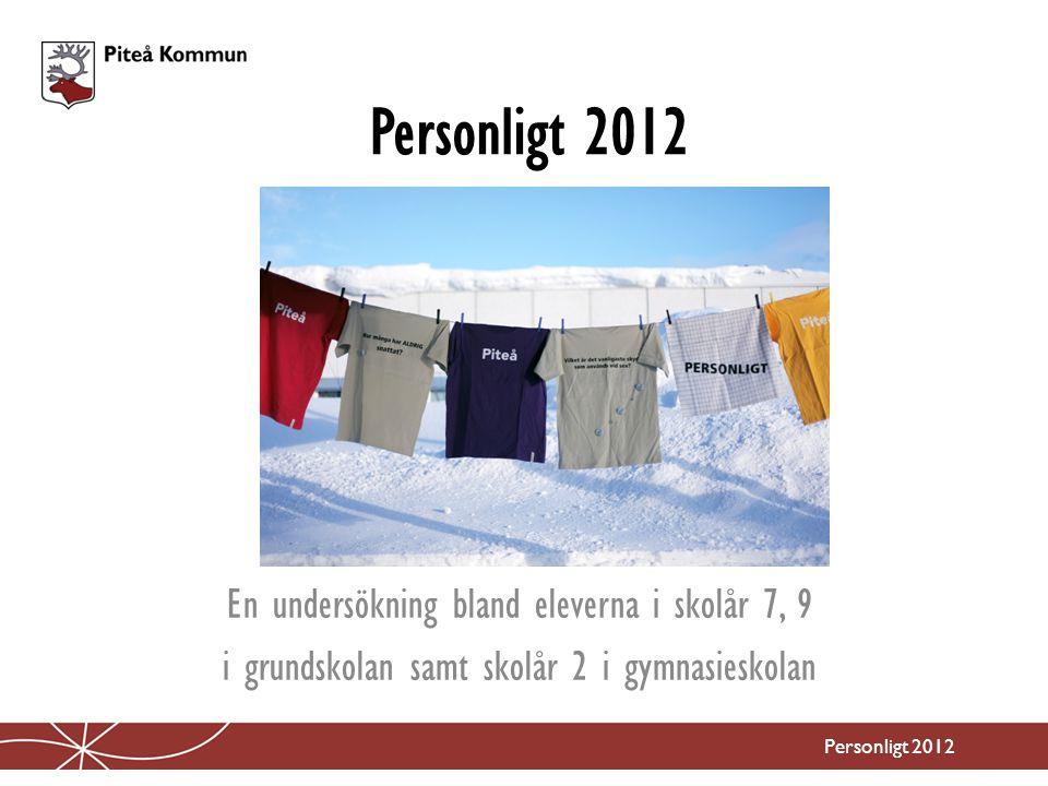 Personligt 2012 En undersökning bland eleverna i skolår 7, 9 i grundskolan samt skolår 2 i gymnasieskolan Personligt 2012