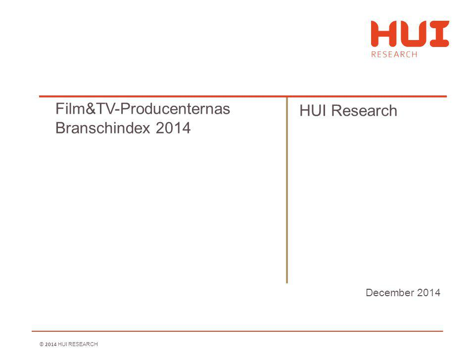 © 2014 HUI RESEARCH December 2014 Film&TV-Producenternas Branschindex 2014 HUI Research